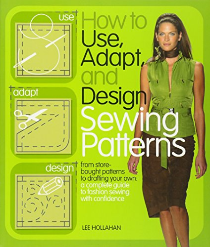 How to Use, Adapt, and Design Sewing Patterns: From store-bought patterns to drafting your own: a complete guide to fashion sewing with confidence from Barron's Educational Series