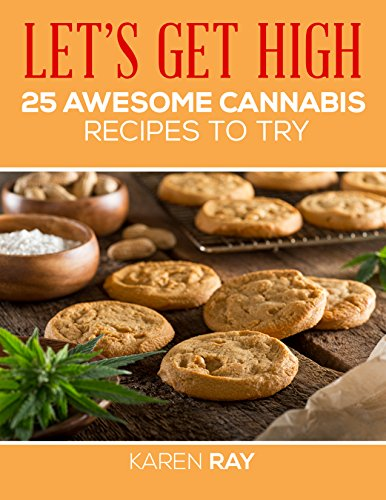 LET'S GET HIGH. 25 awesome cannabis recipes to prepare