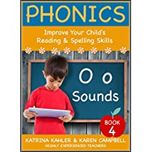 PHONICS - O Sounds - Book 4: Improve Your Child's Spelling and Reading Skills- Elementary School: The BEST PHONICS PROGRAM for children aged 5 to 10