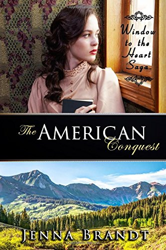 Read Online The American Conquest (Window to the Heart Saga) (Volume 3) pdf epub