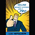 Selling Security Systems Like a Pro Audiobook by Lou Sepulveda Narrated by Chris Dabbs