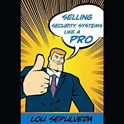 Selling Security Systems Like a Pro