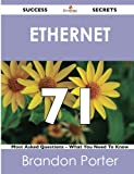 Ethernet 71 Success Secrets - 71 Most Asked Questions on Ethernet - What You Need to Know, Brandon Porter, 1488518378
