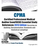 CPMA Certified Professional Medical Auditor ExamFOCUS Essential Study References: 2015 Edition (focusing on Auditing, Documentation, Standards and Statistical sampling)