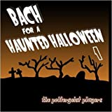 Bach For A Haunted Halloween 1 by The Poltergeist Players