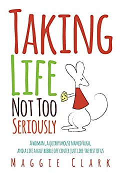 Taking Life Not Too Seriously by [Clark, Maggie]