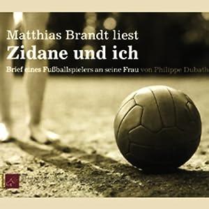 Zidane und ich. Brief eines Fußballspielers an seine Frau Hörbuch
