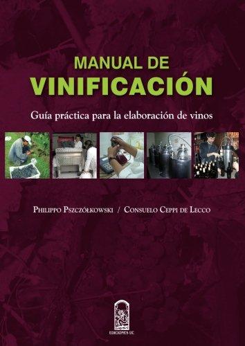 Manual de vinificacion: Guia practica para la elaboracion de vinos (Spanish Edition) [Philippo Pszczolkowski] (Tapa Blanda)