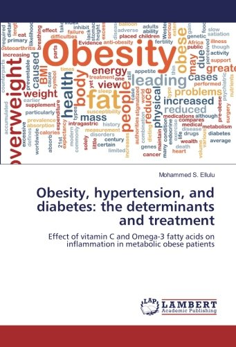 Download Obesity, hypertension, and diabetes: the determinants and treatment: Effect of vitamin C and Omega-3 fatty acids on inflammation in metabolic obese patients pdf epub