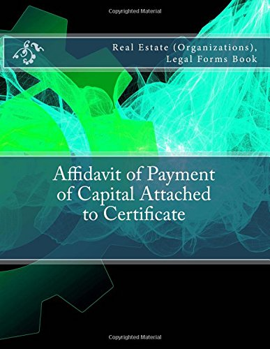 Download Affidavit of Payment of Capital Attached to Certificate: Real Estate (Organizations), Legal Forms Book ebook