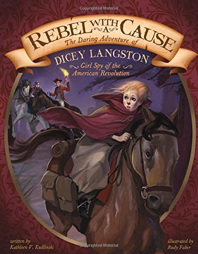 Rebel with a Cause: The Daring Adventure of Dicey Langston, Girl Spy of the American Revolution (Encounter: Narrative Nonfiction Picture Books) ebook