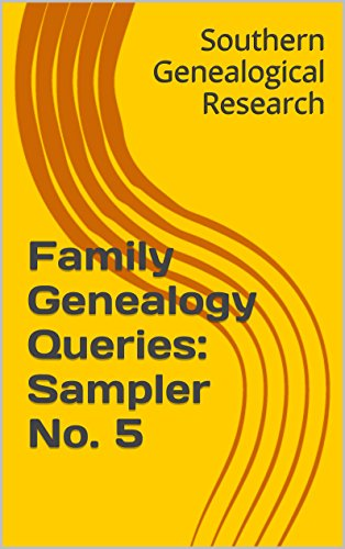 Family Genealogy Queries: Sampler No. 5: A generous serving of family history mysteries from the South (Southern Genealogical Research)