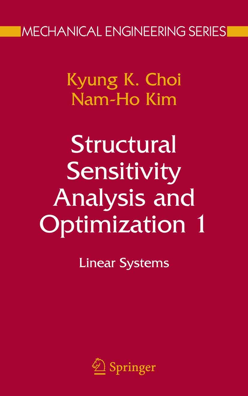 Structural Sensitivity Analysis And Optimization 1 Linear Systems Mechanical Engineering Series Choi Kyung K Kim Nam Ho Ebook Amazon Com