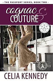 Cognac & Couture (The Passport Series Book 2) by [Kennedy, Celia]