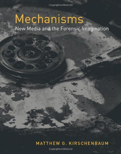 Download Mechanisms: New Media and the Forensic Imagination: 1st (First) Edition ebook