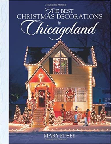 the best christmas decorations in chicagoland your guide to more than 200 spectacular holiday displays mary edsey 9780760332290 amazoncom books - Best Christmas Decorated Houses