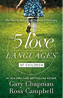 The 5 Love Languages Of Children The Secret To Loving Children Effectively