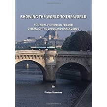 Showing the World to the World: Political Fictions in French Cinema of the 1990s and early 2000s