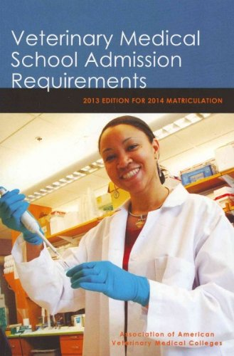 Veterinary Medical School Admission Requirements: 2013 Edition for 2014 Matriculation (Veterinary M