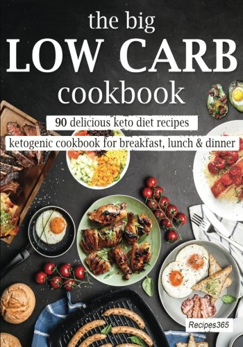 The Big Low Carb Cookbook: 90 Delicious Keto Diet Recipes: Ketogenic Cookbook for Breakfast, Lunch & Dinner by Recipes365 Cookbooks