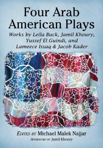 Four Arab American Plays: Works by Leila Buck, Jamil Khoury, Yussef El Guindi, and Lameece Issaq & Jacob Kader