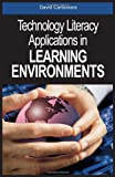 Technology Literacy Applications in Learning Environments, , 1591404797