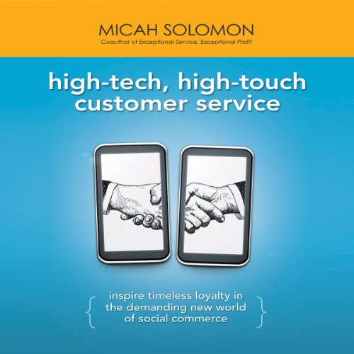 High-Tech, High-Touch Customer Service: Inspire Timeless Loyalty in the Demanding New World of Social Commerce by Gildan Media, LLC