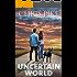 Uncertain World: A Post Apocalyptic/Dystopian Survival Fiction Series (The EMP Survivor Series Book 2)