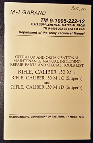 Caliber Sniper Rifle (TM 9-1005-222-12. Operator & Organizational Maintenance Manual Including Repair Parts and Special Tools List: Rifle Caliber .30 M1, Rifle Caliber .30 M1C (Sniper's), & Rifle Caliber .30 M1D (Sniper's) M-1 Garand.)