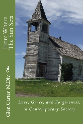 From Where The Sun Sets: Love, Grace, and Forgiveness, in Contemporary Society