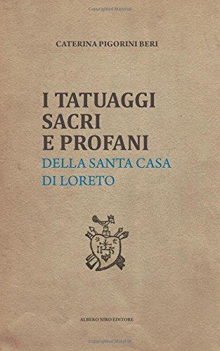 I TATUAGGI SACRI E PROFANI: della Santa Casa di Loreto Copertina flessibile – 5 feb 2017 Caterina Pigorini Beri A. Borroni Independently published 1520536178