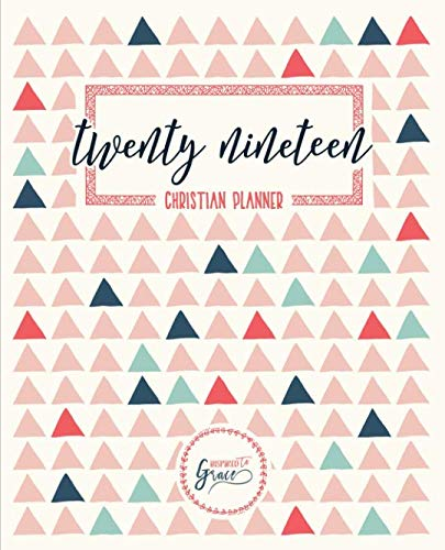 2019 Christian Planner: Weekly & Monthly Planner, Prayer Journal & Gratitude Journal: Triangles 7030