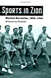 Sports in Zion: Mormon Recreation, 1890-1940 (Sport and Society) by Richard Ian Kimball (2003-08-12)