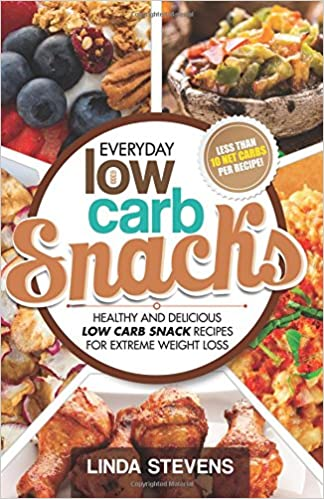 Low Carb Snacks: Healthy and Delicious Low Carb Snack Recipes For Extreme Weight Loss: Volume 6 Low Carb Living