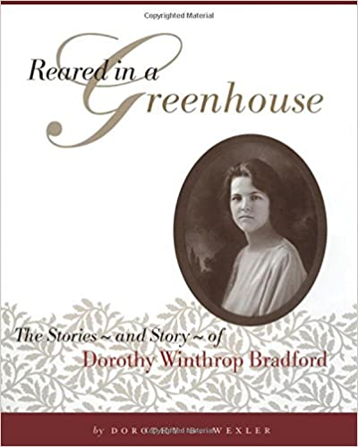 Reared in a Greenhouse: The Stories - and Story - of Dorothy Winthrop Bradford
