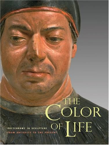 The Color of Life: Polychromy in Sculpture from Antiquity to the Present