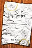Un-Perfect, a Not-So-Graceful Journey into Motherhood, Kelly Nordstrom, 0982780303