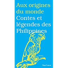 Contes et légendes des Philippines (Aux origines du monde t. 21) (French Edition)