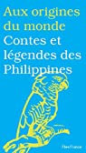 Contes et légendes des Philippines (Aux origines du monde t. 21) par Coyaud