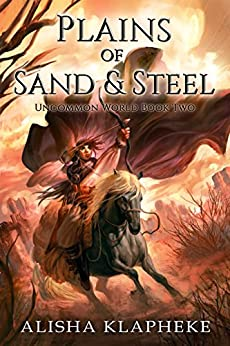 Plains of Sand and Steel: Uncommon World Book Two by [Klapheke, Alisha]
