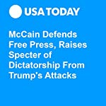 McCain Defends Free Press, Raises Specter of Dictatorship From Trump's Attacks | David Jackson