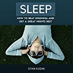 Sleep: How to Beat Insomnia and Get a Great Night's Rest | Stan Kozak