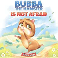 Bubba the Hamster Is Not Afraid: A Short Bedtime Story to Help Kids Overcome Their Fears and Stop Feeling Scared. Children's Picture Book for Preschoolers, Toddlers Ages 3-6