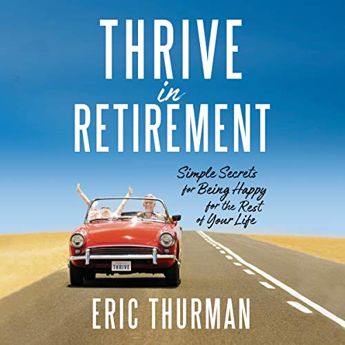 Pdf Self-Help Thrive in Retirement: Simple Secrets for Being Happy for the Rest of Your Life