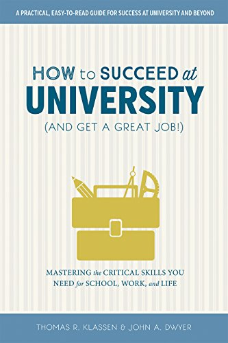 How to Succeed at University (and Get a Great Job!): Mastering the Critical Skills You Need for School, Work, and Life (On Campus)