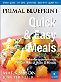 Primal Blueprint Quick and Easy Meals : Delicious, Primal-approved meals you can make in under 30 minutes (Primal Blueprint Series)