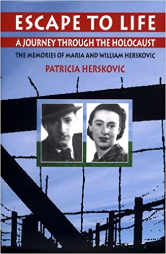 Escape to Life: A Journey Through the Holocaust: The Memories of Maria and William Herskovic