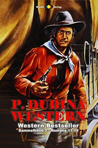 P. Dubina Western Sammelband 3: Romane 11-15 (5 Western-Romane) (German Edition)
