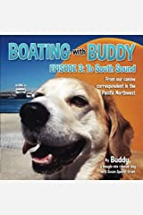 Boating with Buddy Episode 3: To South Sound: From our canine correspondent in the Pacific Northwest Paperback