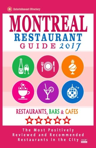 Montreal Restaurant Guide 2017: Best Rated Restaurants in Montreal - 500 restaurants, bars and cafés recommended for visitors, 2017